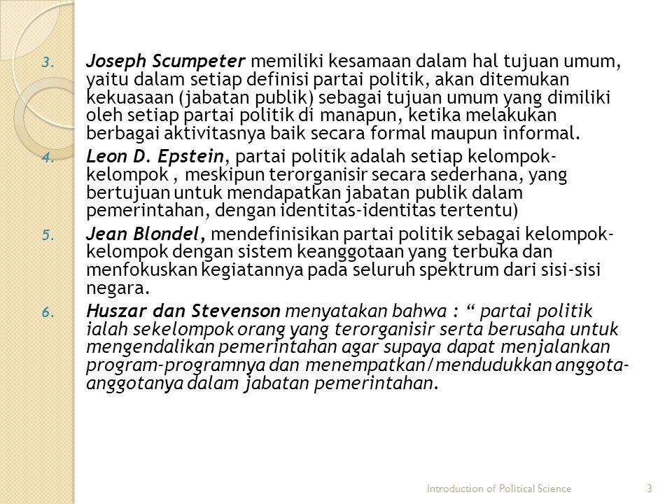 Joseph Scumpeter memiliki kesamaan dalam hal tujuan umum, yaitu dalam setiap definisi partai politik, akan ditemukan kekuasaan (jabatan publik) sebagai tujuan umum yang dimiliki oleh setiap partai politik di manapun, ketika melakukan berbagai aktivitasnya baik secara formal maupun informal.