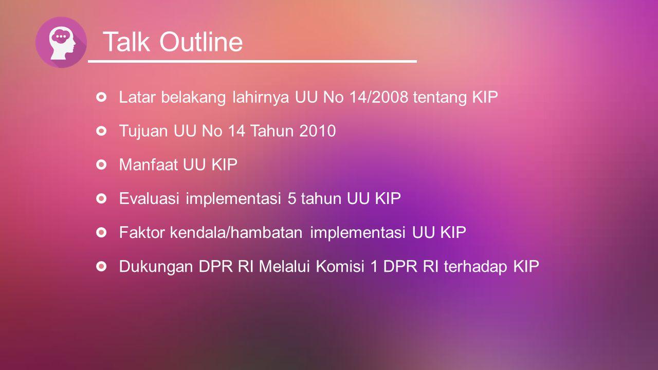 Talk Outline Latar belakang lahirnya UU No 14/2008 tentang KIP