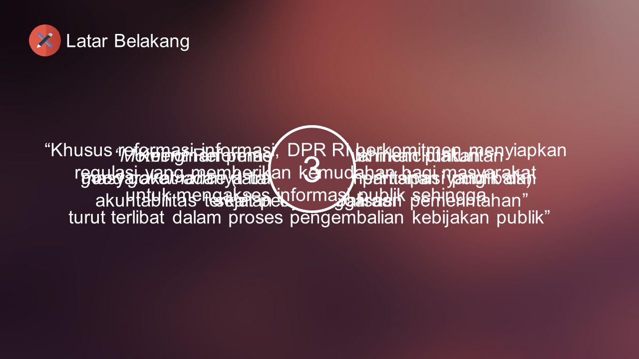 Latar Belakang 3. 2. 1. Khusus reformasi informasi, DPR RI berkomitmen menyiapkan. regulasi yang memberikan kemudahan bagi masyarakat.
