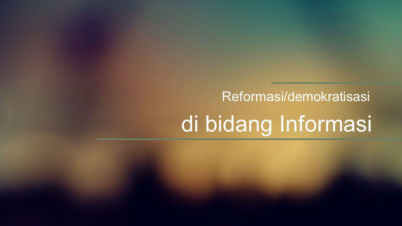 di bidang Informasi Reformasi/demokratisasi