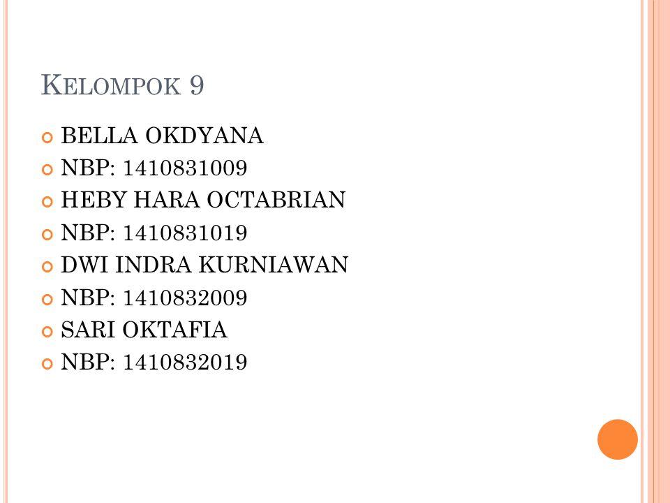 Kelompok 9 BELLA OKDYANA NBP: 1410831009 HEBY HARA OCTABRIAN