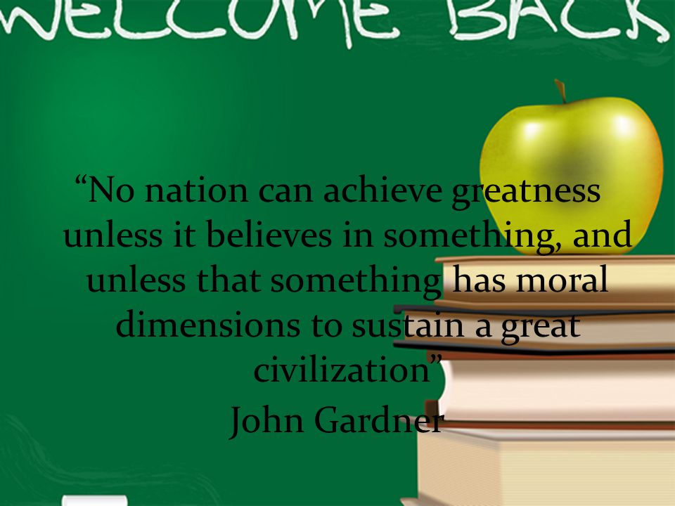 No nation can achieve greatness unless it believes in something, and unless that something has moral dimensions to sustain a great civilization