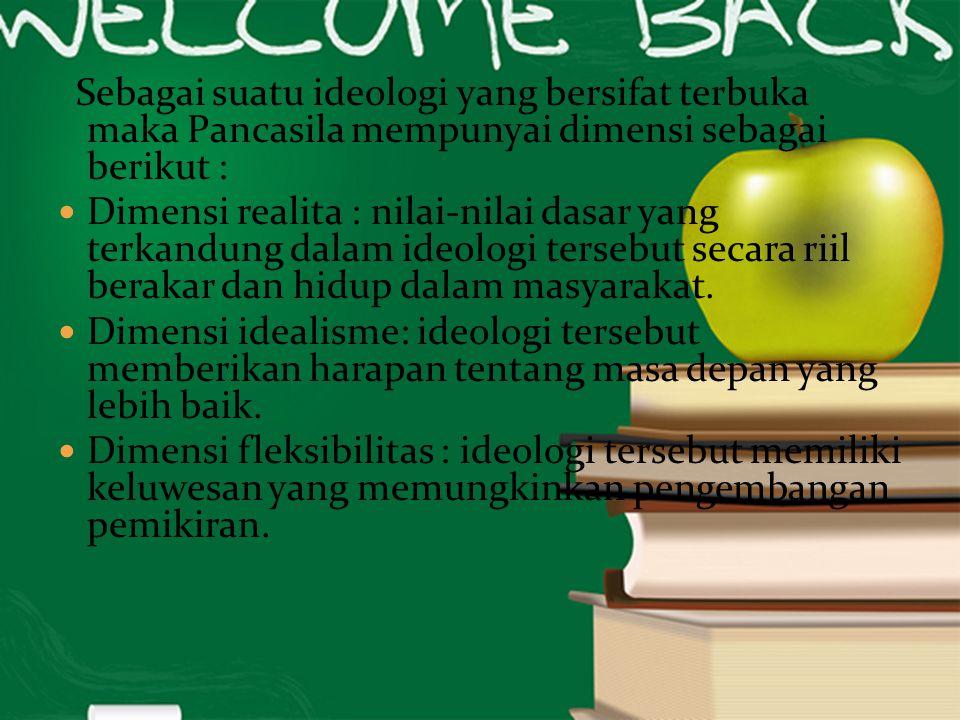 Sebagai suatu ideologi yang bersifat terbuka maka Pancasila mempunyai dimensi sebagai berikut :