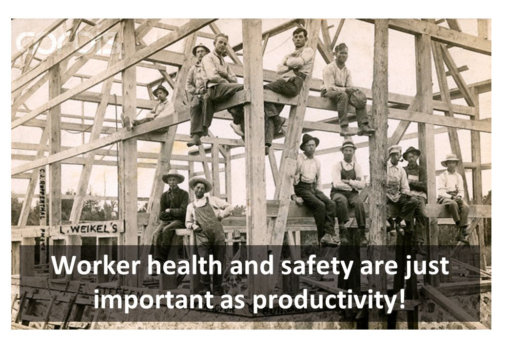 Worker health and safety are just important as productivity!