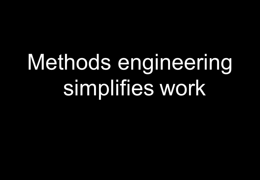 Methods engineering simplifies work