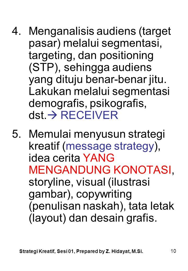 Menganalisis audiens (target pasar) melalui segmentasi, targeting, dan positioning (STP), sehingga audiens yang dituju benar-benar jitu. Lakukan melalui segmentasi demografis, psikografis, dst. RECEIVER
