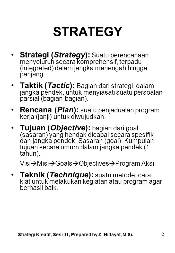 STRATEGY Strategi (Strategy): Suatu perencanaan menyeluruh secara komprehensif, terpadu (integrated) dalam jangka menengah hingga panjang.