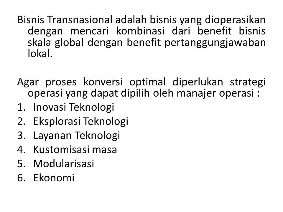 Bisnis Transnasional adalah bisnis yang dioperasikan dengan mencari kombinasi dari benefit bisnis skala global dengan benefit pertanggungjawaban lokal.