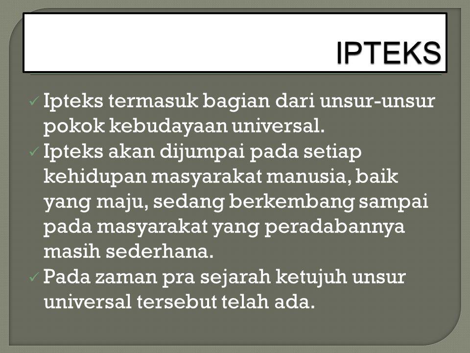 IPTEKS Ipteks termasuk bagian dari unsur-unsur pokok kebudayaan universal.