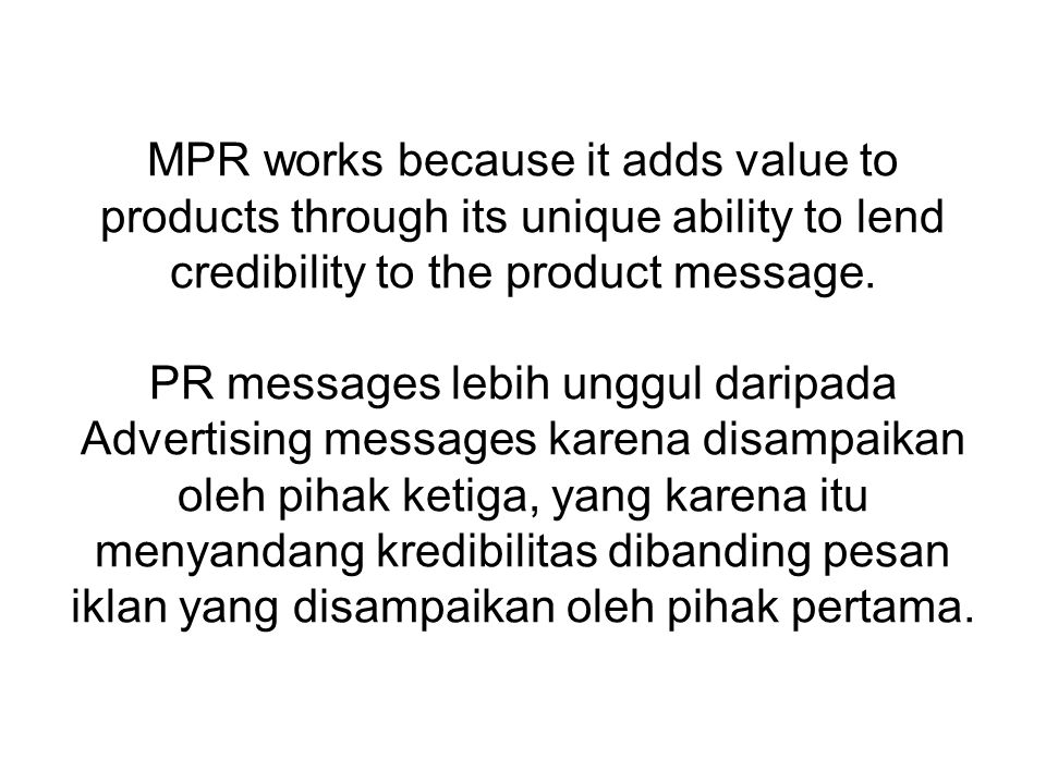 MPR works because it adds value to products through its unique ability to lend credibility to the product message.