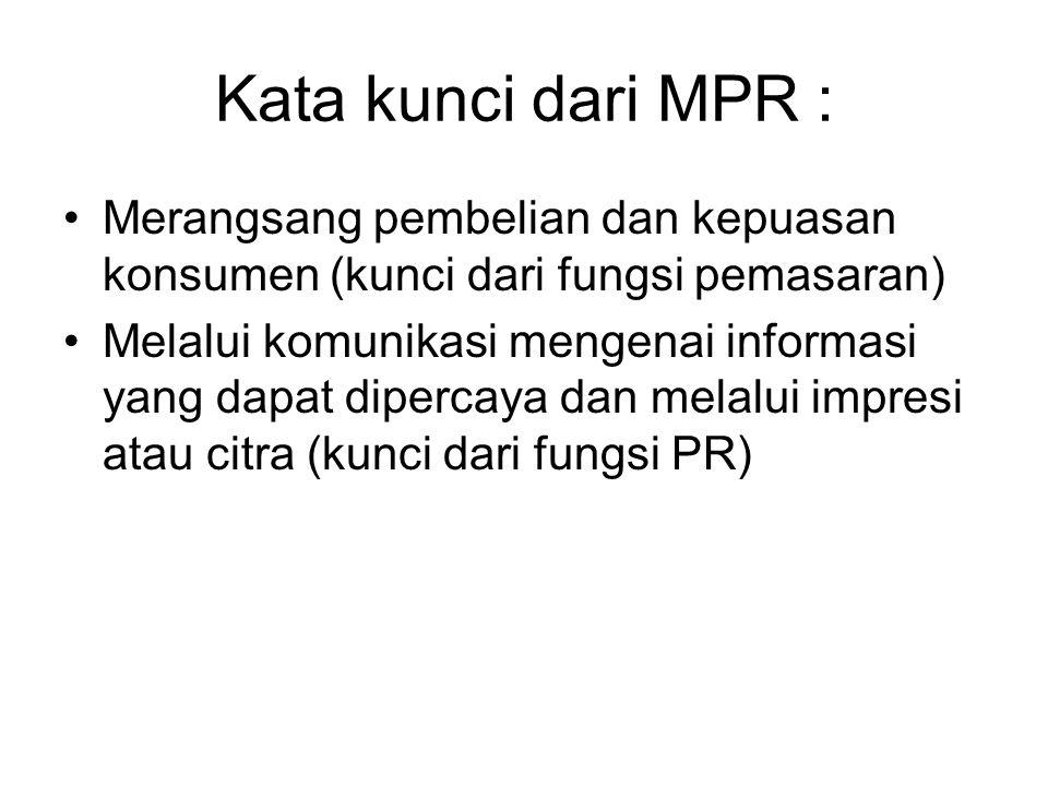 Kata kunci dari MPR : Merangsang pembelian dan kepuasan konsumen (kunci dari fungsi pemasaran)