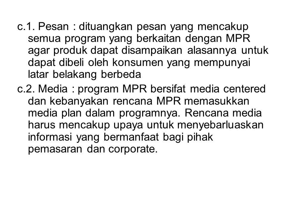 c.1. Pesan : dituangkan pesan yang mencakup semua program yang berkaitan dengan MPR agar produk dapat disampaikan alasannya untuk dapat dibeli oleh konsumen yang mempunyai latar belakang berbeda
