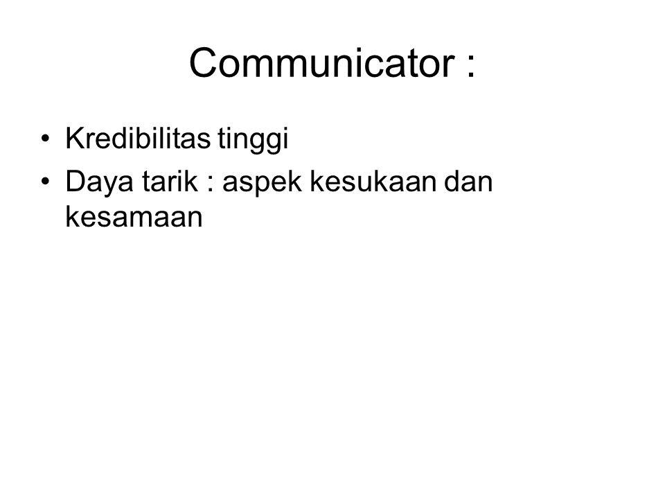 Communicator : Kredibilitas tinggi