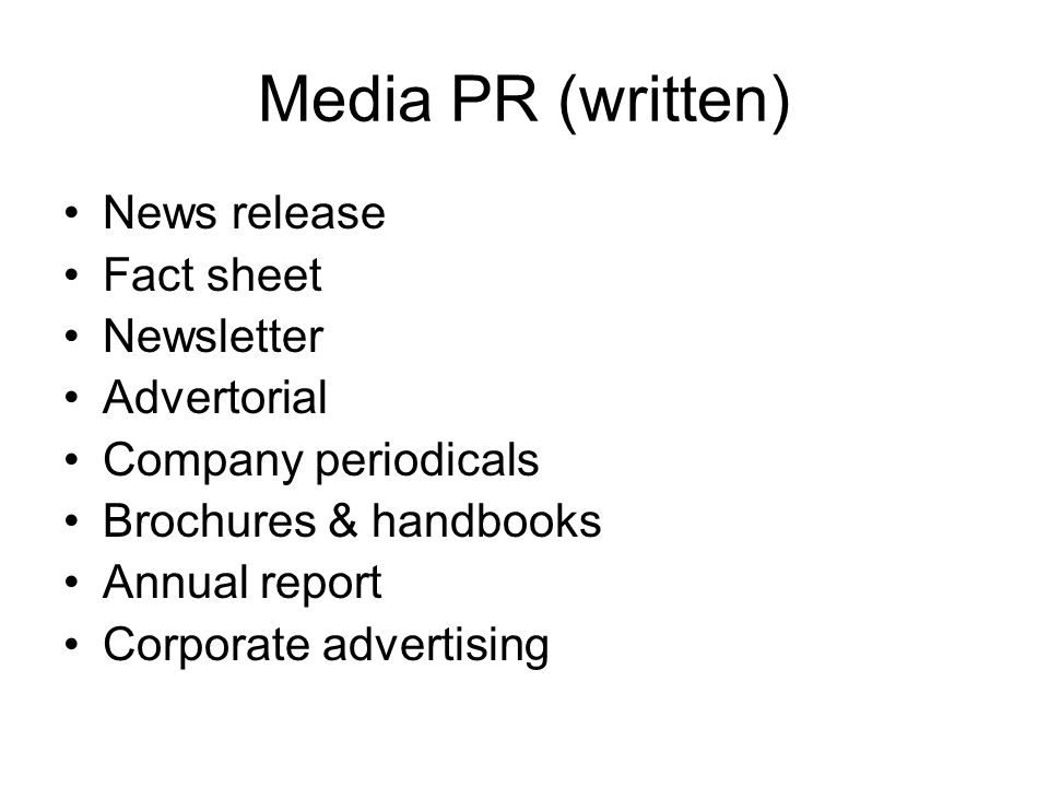 Media PR (written) News release Fact sheet Newsletter Advertorial