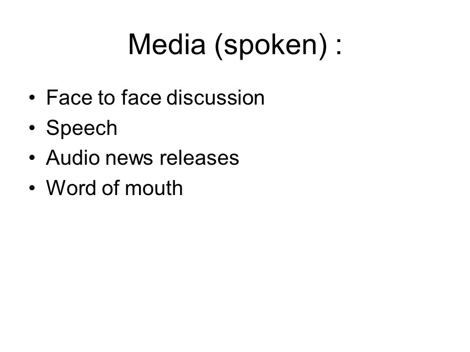 Media (spoken) : Face to face discussion Speech Audio news releases