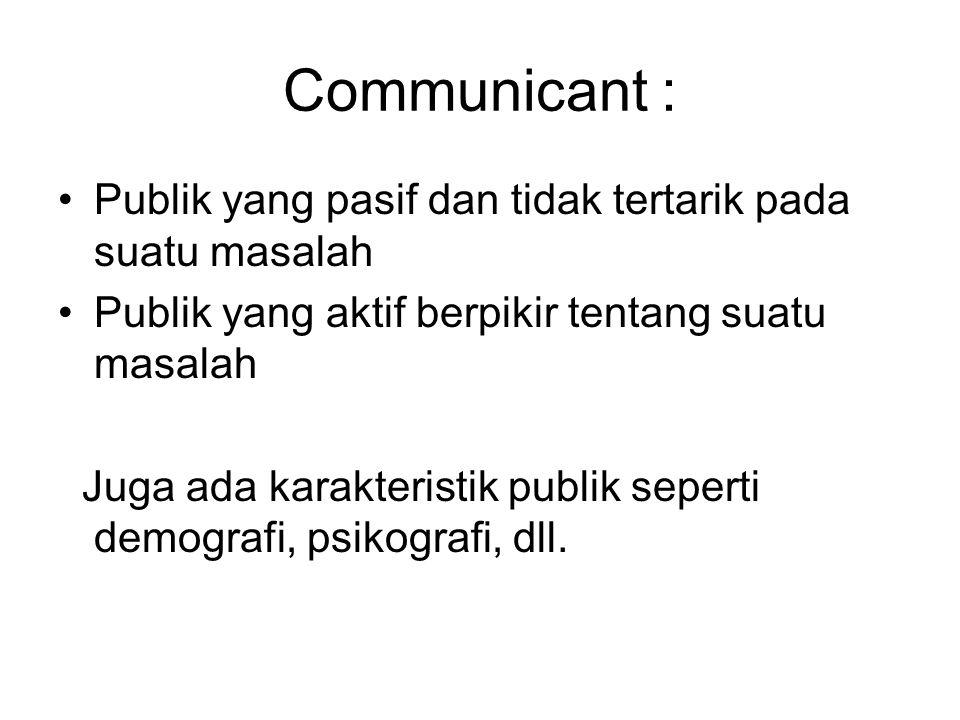 Communicant : Publik yang pasif dan tidak tertarik pada suatu masalah