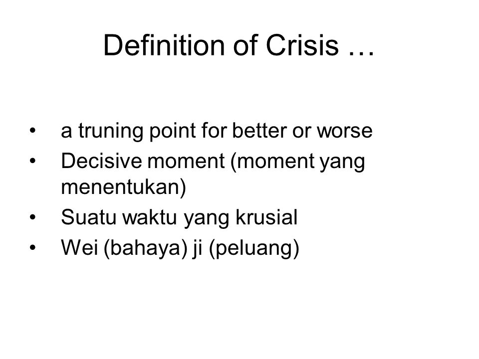 Definition of Crisis … a truning point for better or worse