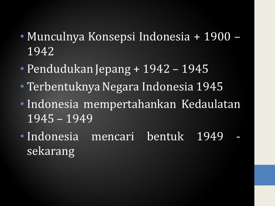 Munculnya Konsepsi Indonesia + 1900 – 1942