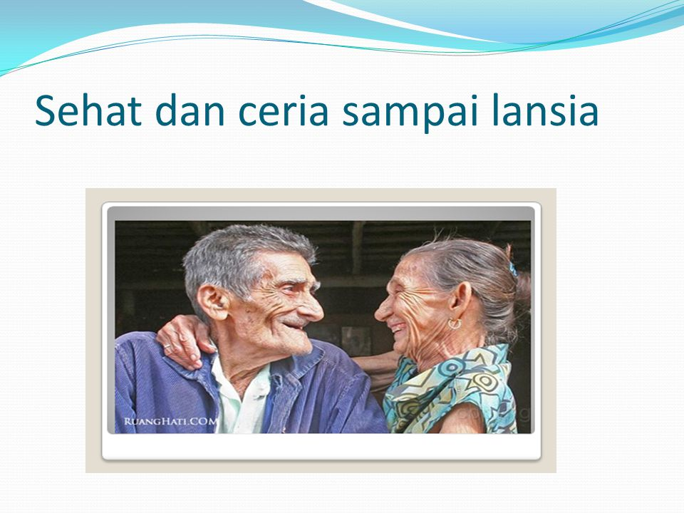 Sehat dan ceria sampai lansia