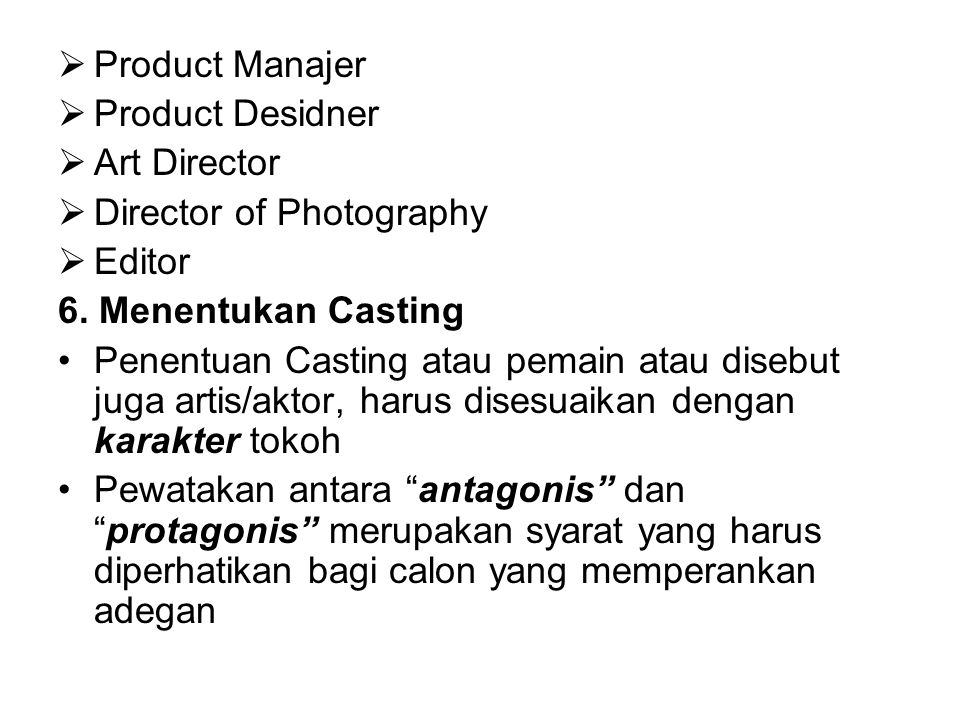 Product Manajer Product Desidner. Art Director. Director of Photography. Editor. 6. Menentukan Casting.