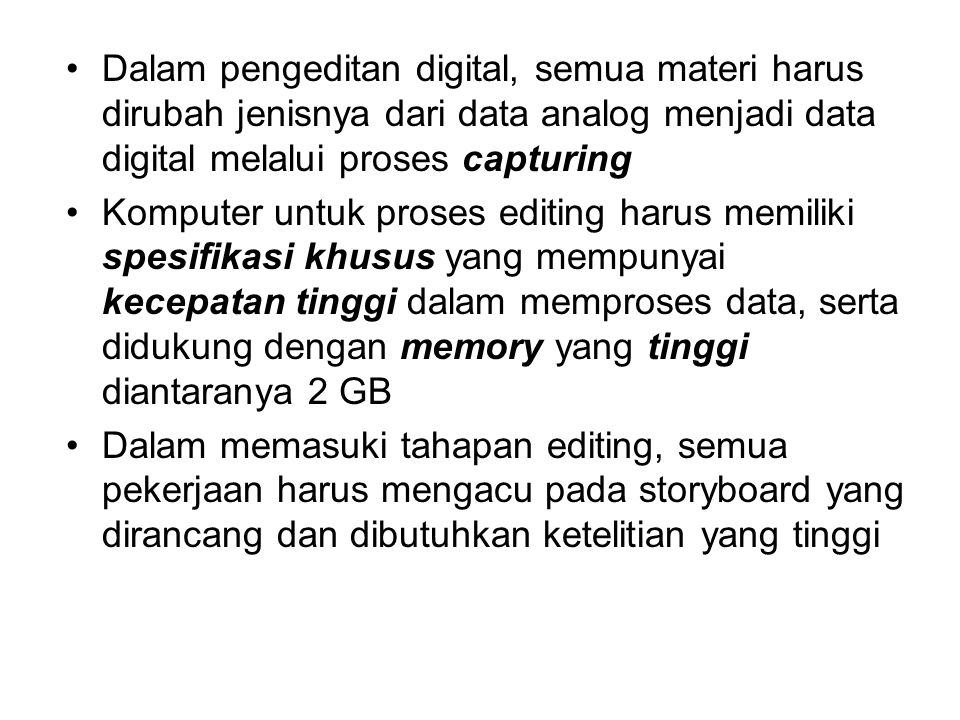 Dalam pengeditan digital, semua materi harus dirubah jenisnya dari data analog menjadi data digital melalui proses capturing