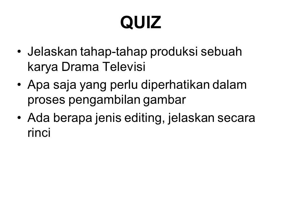 QUIZ Jelaskan tahap-tahap produksi sebuah karya Drama Televisi