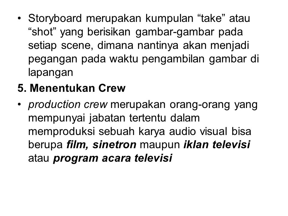 Storyboard merupakan kumpulan take atau shot yang berisikan gambar-gambar pada setiap scene, dimana nantinya akan menjadi pegangan pada waktu pengambilan gambar di lapangan