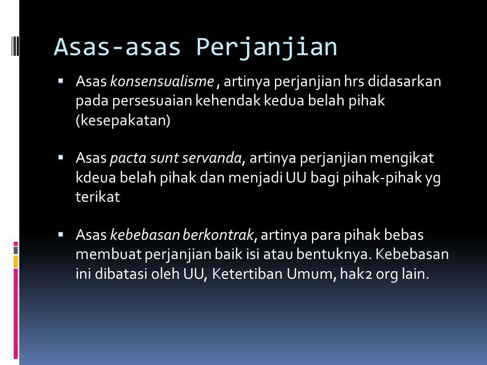 Asas-asas Perjanjian Asas konsensualisme , artinya perjanjian hrs didasarkan pada persesuaian kehendak kedua belah pihak (kesepakatan)