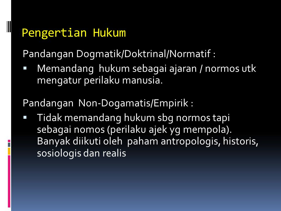 Pengertian Hukum Pandangan Dogmatik/Doktrinal/Normatif :