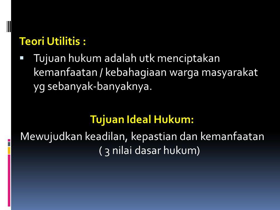 Mewujudkan keadilan, kepastian dan kemanfaatan ( 3 nilai dasar hukum)