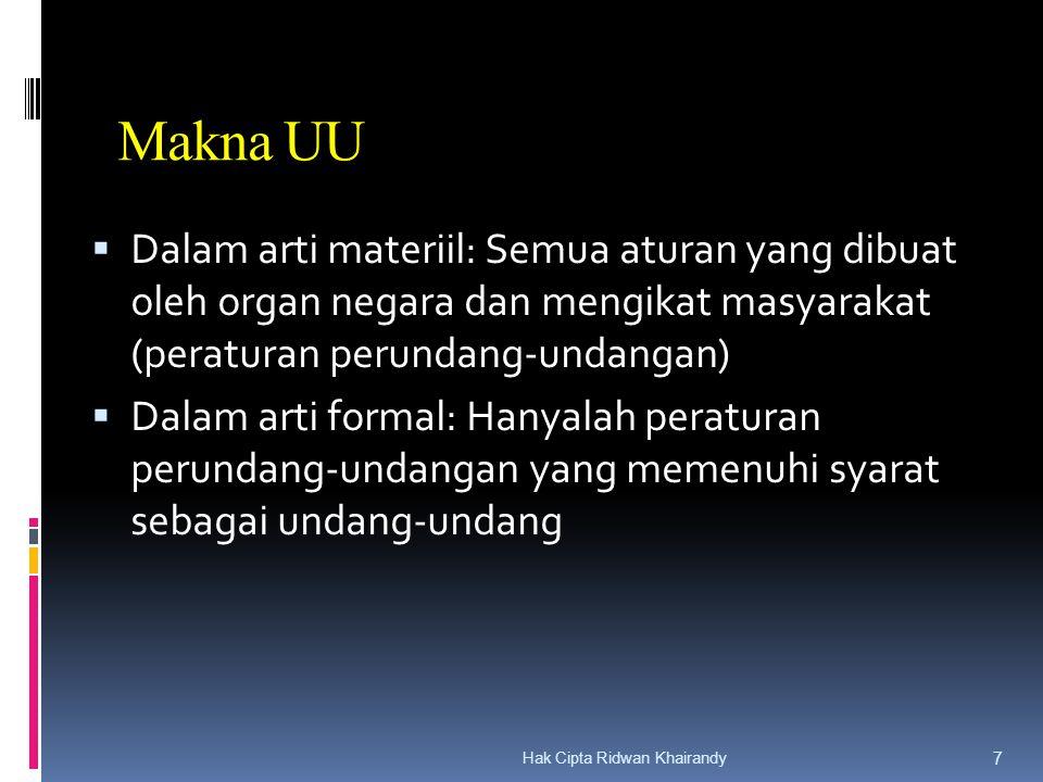 Makna UU Dalam arti materiil: Semua aturan yang dibuat oleh organ negara dan mengikat masyarakat (peraturan perundang-undangan)