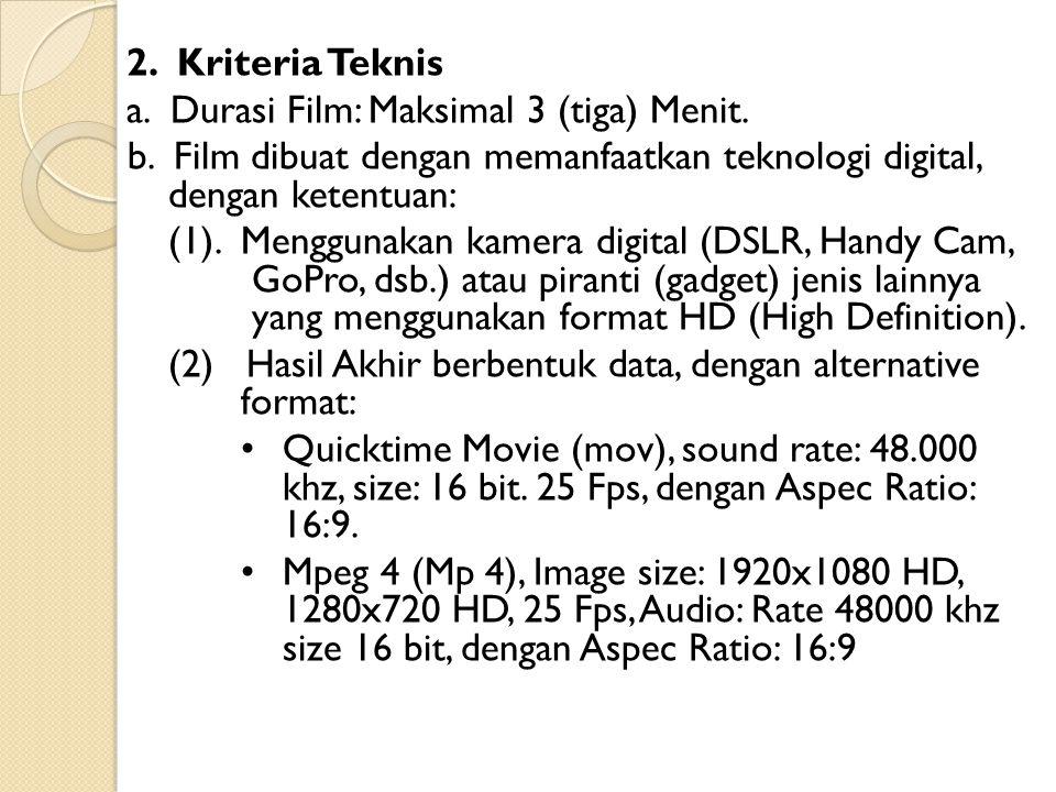 2. Kriteria Teknis a. Durasi Film: Maksimal 3 (tiga) Menit. b