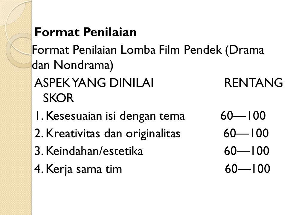 Format Penilaian Format Penilaian Lomba Film Pendek (Drama dan Nondrama) ASPEK YANG DINILAI RENTANG SKOR 1.
