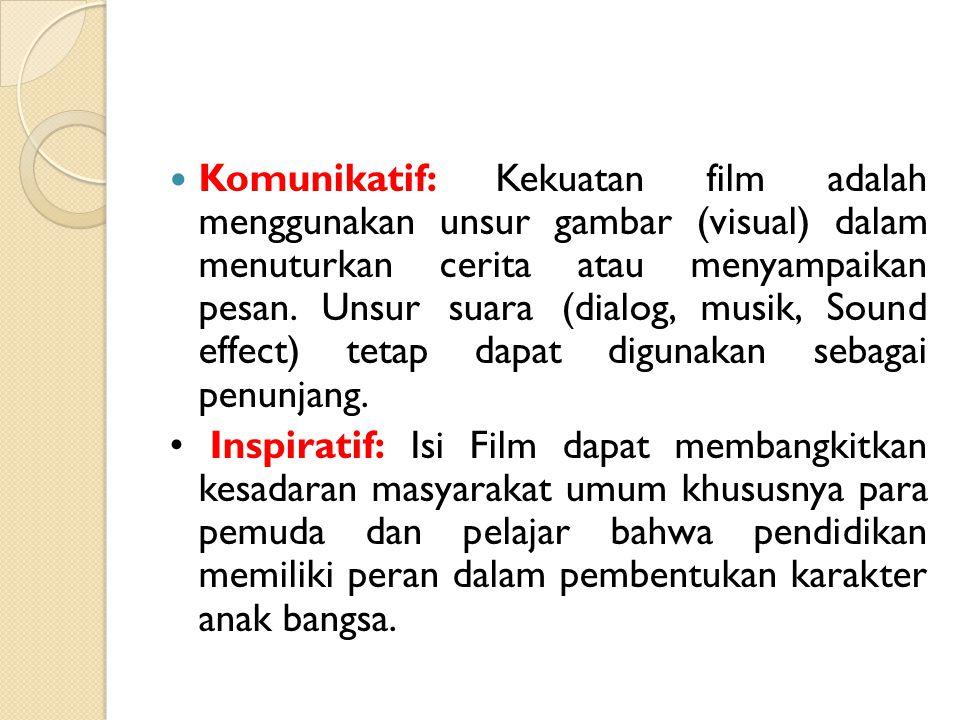Komunikatif: Kekuatan film adalah menggunakan unsur gambar (visual) dalam menuturkan cerita atau menyampaikan pesan. Unsur suara (dialog, musik, Sound effect) tetap dapat digunakan sebagai penunjang.