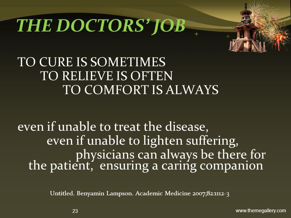 THE DOCTORS' JOB TO CURE IS SOMETIMES TO RELIEVE IS OFTEN