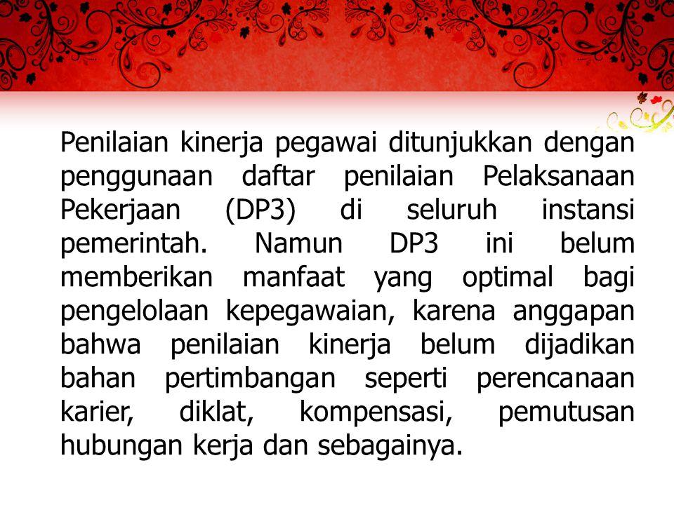 Penilaian kinerja pegawai ditunjukkan dengan penggunaan daftar penilaian Pelaksanaan Pekerjaan (DP3) di seluruh instansi pemerintah.