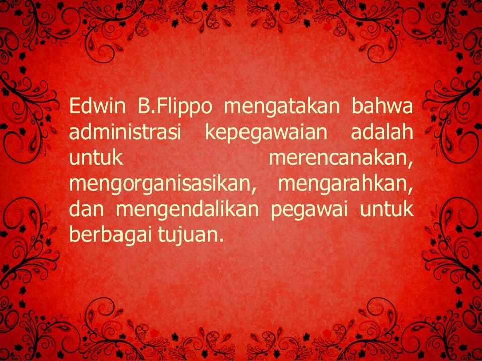 Edwin B.Flippo mengatakan bahwa administrasi kepegawaian adalah untuk merencanakan, mengorganisasikan, mengarahkan, dan mengendalikan pegawai untuk berbagai tujuan.