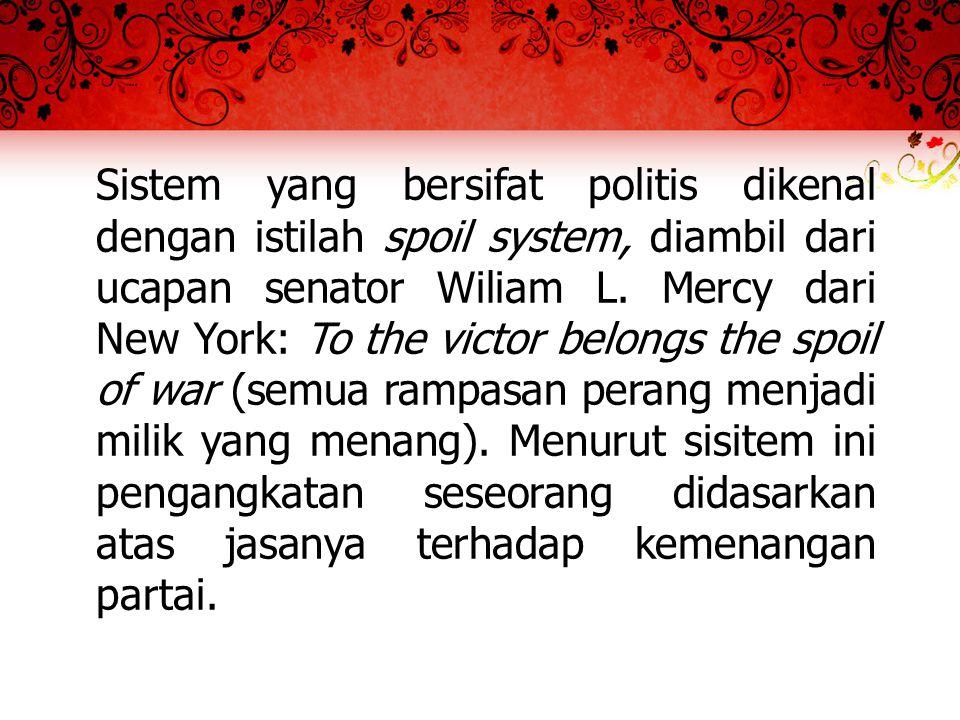 Sistem yang bersifat politis dikenal dengan istilah spoil system, diambil dari ucapan senator Wiliam L.