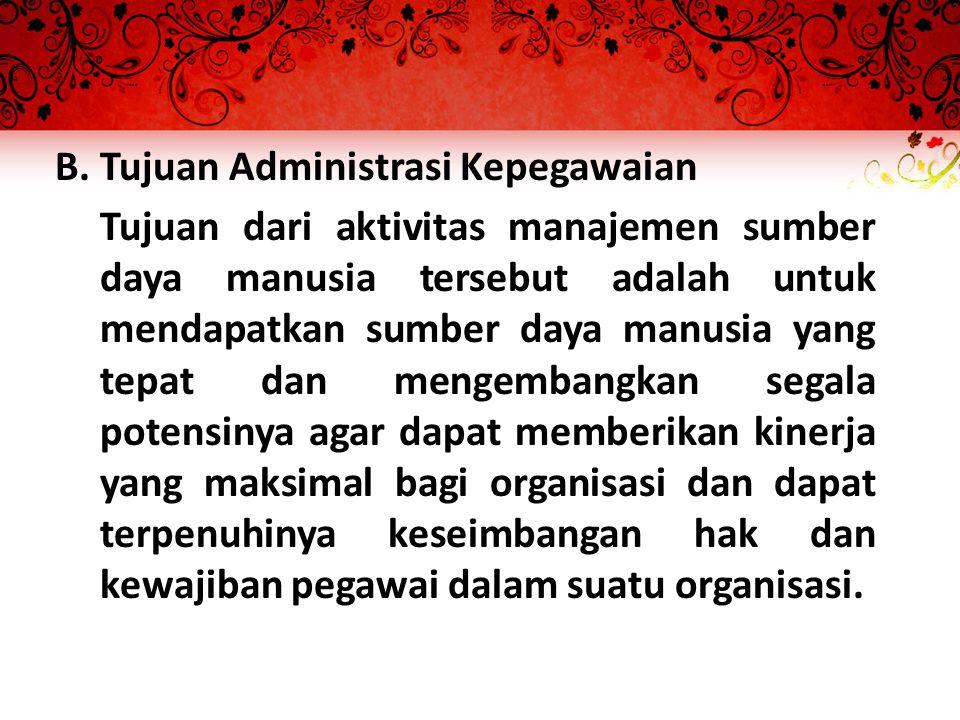 B. Tujuan Administrasi Kepegawaian