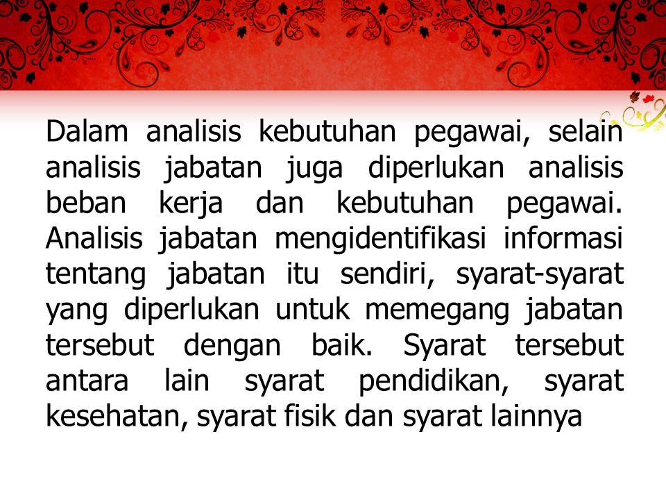 Dalam analisis kebutuhan pegawai, selain analisis jabatan juga diperlukan analisis beban kerja dan kebutuhan pegawai.