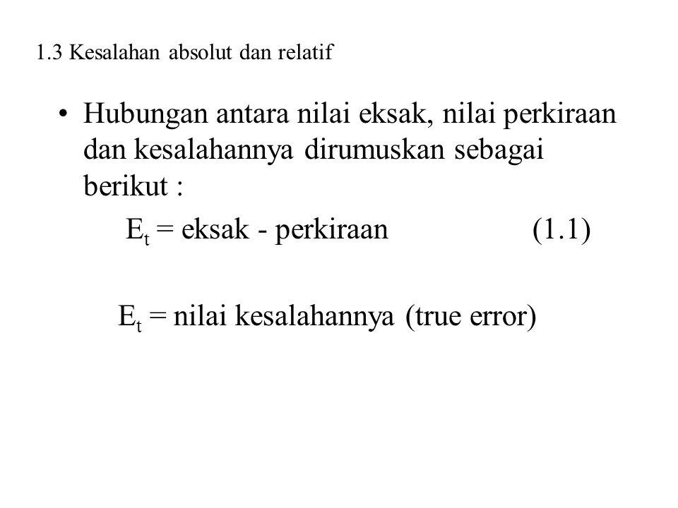 Et = eksak - perkiraan (1.1) Et = nilai kesalahannya (true error)