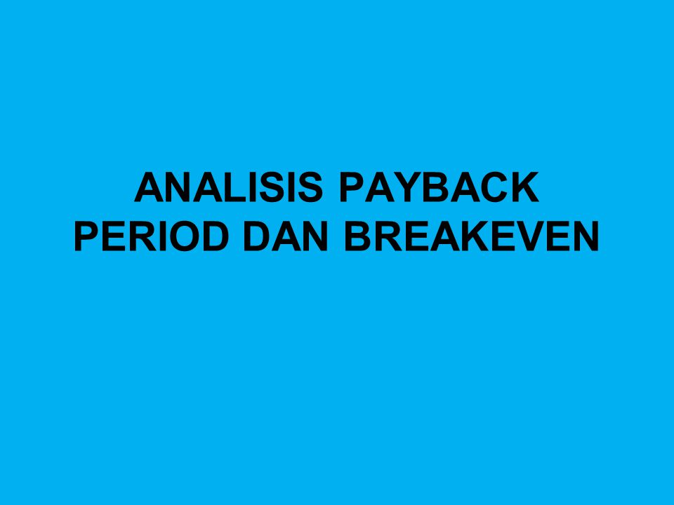ANALISIS PAYBACK PERIOD DAN BREAKEVEN