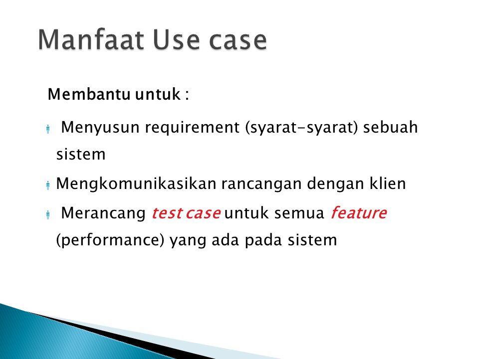 Manfaat Use case Membantu untuk :