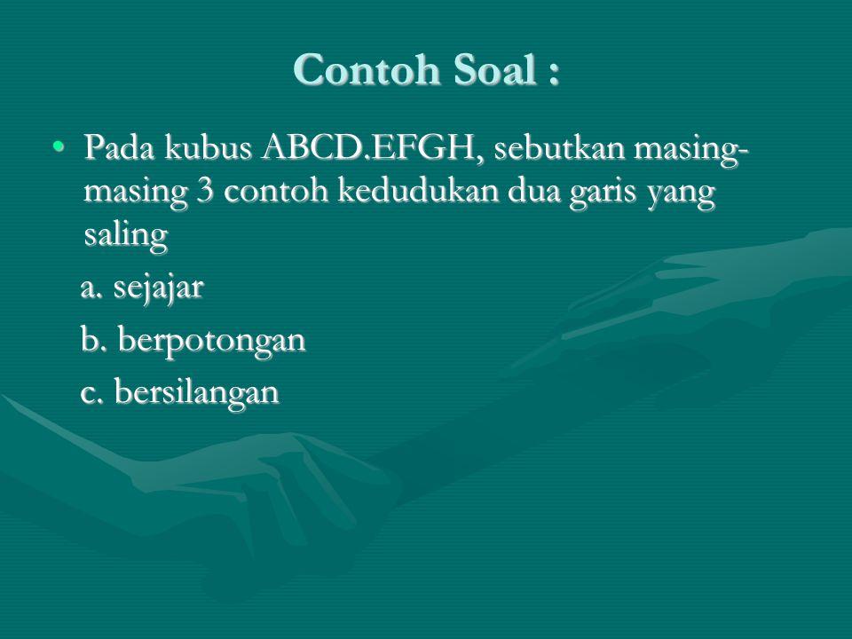 Contoh Soal : Pada kubus ABCD.EFGH, sebutkan masing- masing 3 contoh kedudukan dua garis yang saling.