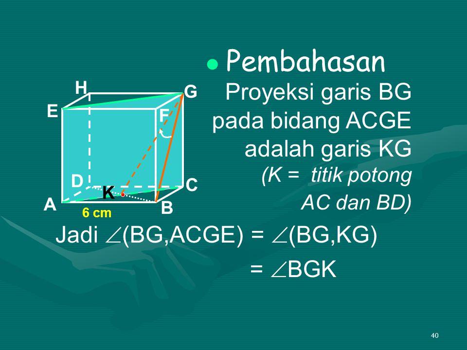 Jadi (BG,ACGE) = (BG,KG) = BGK