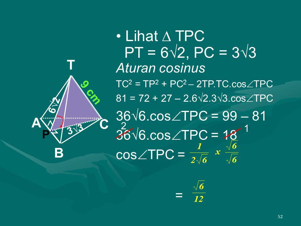• Lihat ∆ TPC PT = 6√2, PC = 3√3 Aturan cosinus T