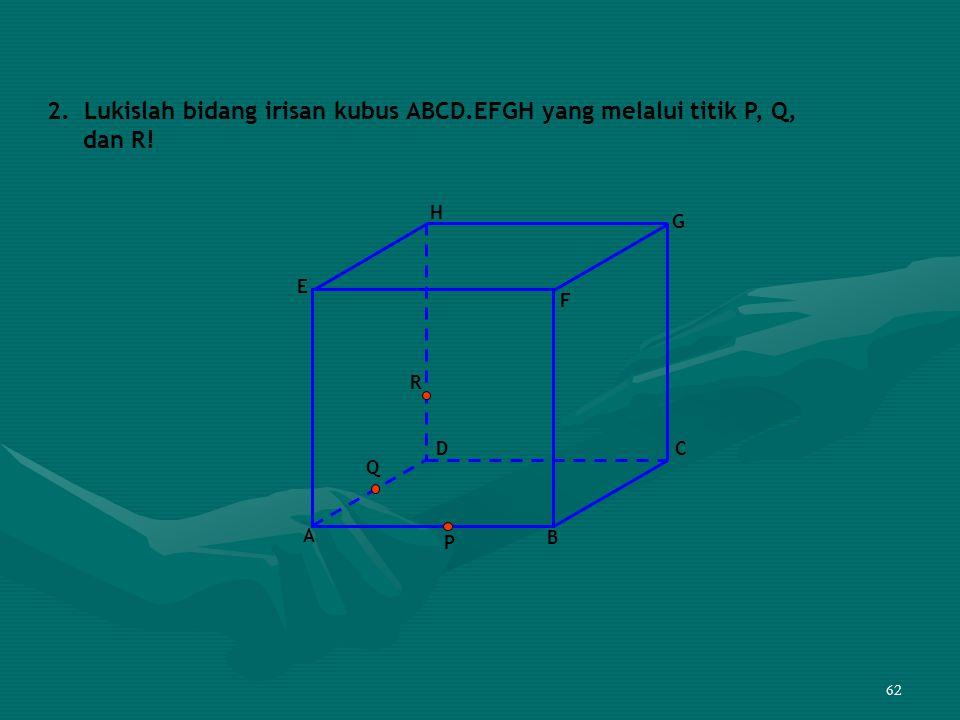 2. Lukislah bidang irisan kubus ABCD.EFGH yang melalui titik P, Q,