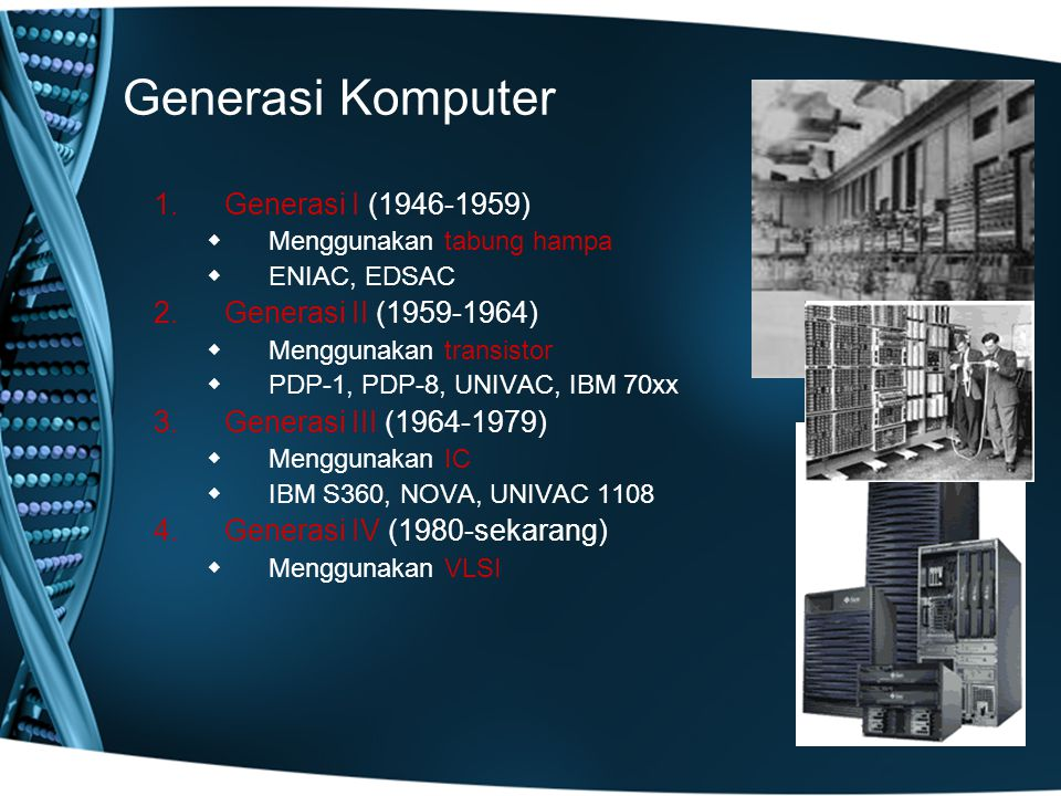 Generasi Komputer Generasi I (1946-1959) Generasi II (1959-1964)