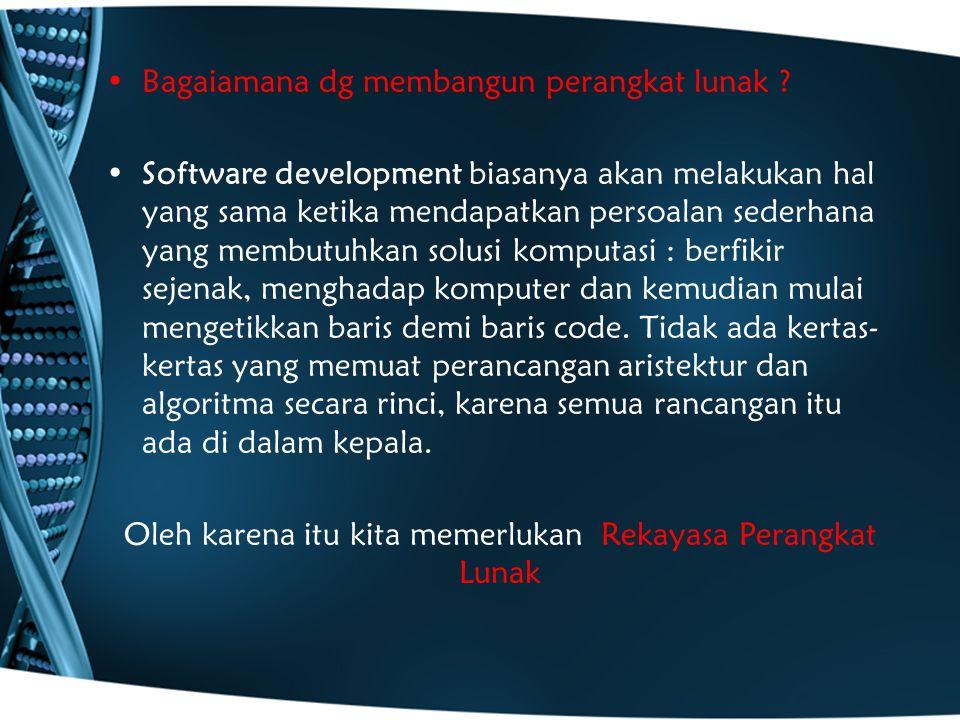 Oleh karena itu kita memerlukan Rekayasa Perangkat Lunak