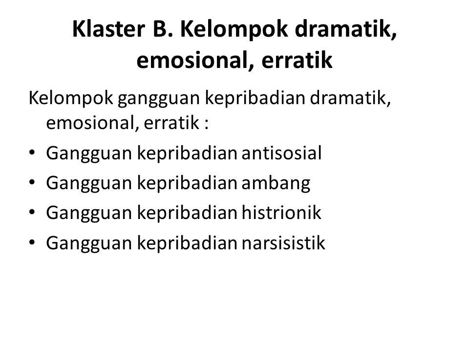 Klaster B. Kelompok dramatik, emosional, erratik